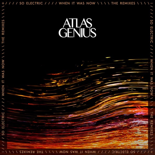 Atlas Genius - So Electric: When It Was Now (The Remixes)