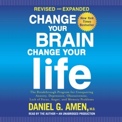 Change Your Brain, Change Your Life (Revised and Expanded): The Breakthrough Program for Conquering Anxiety, Depression, Obsessiveness, Lack of Focus, Anger, and Memory Problems (Unabridged)
