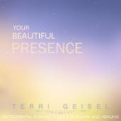 Terri Geisel - Your Beautiful Presence: Instrumental Soaking Worship Music