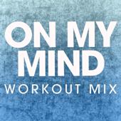 On My Mind (Workout Mix)
