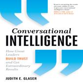 Conversational Intelligence: How Great Leaders Build Trust & Get Extraordinary Results (Unabridged)