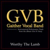 Worthy the Lamb (Performance Tracks) - EP, Gaither Vocal Band