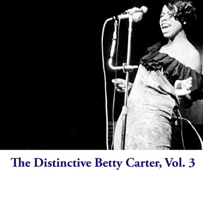 The Distinctive Betty Carter, Vol. 3 - Betty Carter