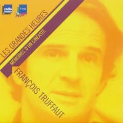 François Truffaut, mémoires d'un cinéaste - Les Grandes Heures