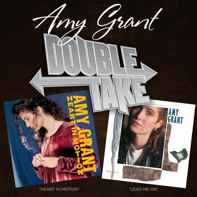 Double Take: Heart In Motion & Lead Me On - Amy Grant