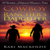 Kari Mackenzie - The Cowboy and the Rancher's Daughter: A Western Historical Romance Series Book 1 (Unabridged)  artwork