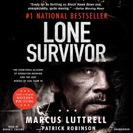Lone Survivor: The Eyewitness Account of Operation Redwing and the Lost Heroes of SEAL Team 10 (Unabridged) audiobook