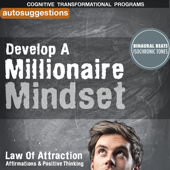Develop a Millionaire Mindset: Autosuggestions, Law of Attraction Affirmations & Positive Thinking