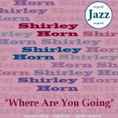 Shirley Horn - Consequences of a Drug Addict Role (Remastered)
