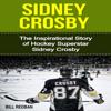 Bill Redban - Sidney Crosby: The Inspirational Story of Hockey Superstar Sidney Crosby (Unabridged) artwork