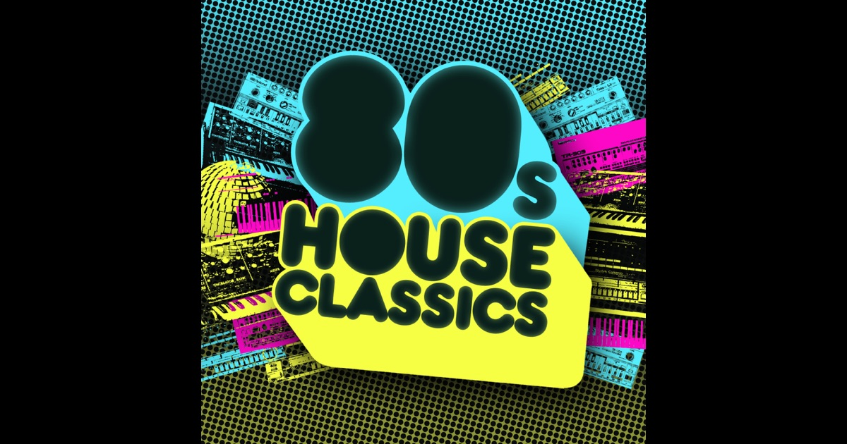 80s house classics by various artists on apple music for 80 s house music songs