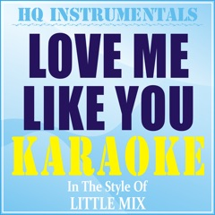 Love Me Like You (Instrumental / Karaoke Version) [In the Style of Little Mix]