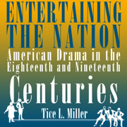 Download Entertaining the Nation: American Drama in the Eighteenth and Nineteenth Centuries: Theater in the Americas (Unabridged) Audio Book