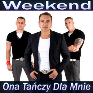 Weekend - Ona Tańczy Dla Mnie (Radio Edit)