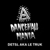 Dancehall Mania (feat. Medicine Man, Da'Ville, Check, Soul 4 Soul, Imal & Jah Bari) - Detsl aka Le Truk