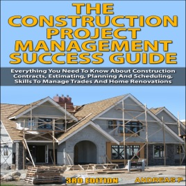 ‎The Construction Project Management Success Guide, 3rd Edition: Everything  You Need to Know About Construction Contracts, Estimating, Planning and