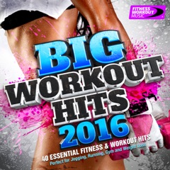Big Workout Hits 2016 (40 Essential Fitness & Workout Hits)