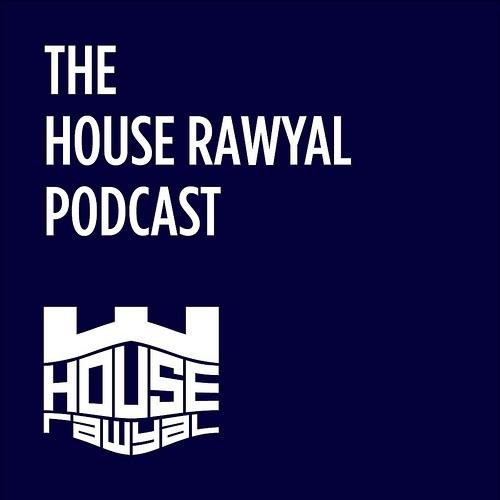 The House Rawyal Podcast