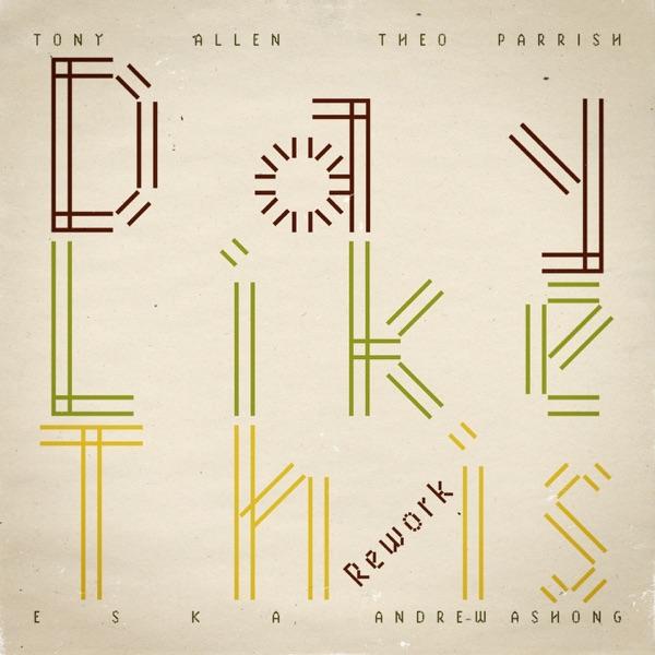Tony Allen, Theo Parrish & Eska - Day Like This Rework