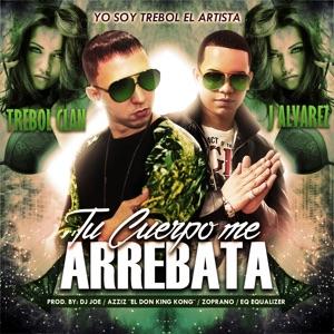Tu Cuerpo Me Arrebata (feat. J Alvarez & DJ Joe) - Single Mp3 Download