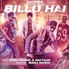 Billo Hai feat Manj Musik Raftaar Single