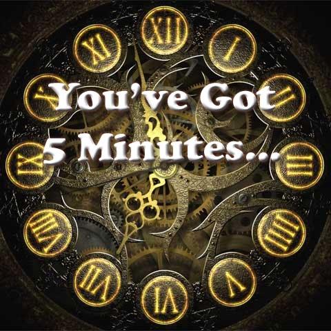 You've Got Five Minutes…