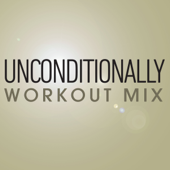 Unconditionally (Workout Remix Radio Edit)