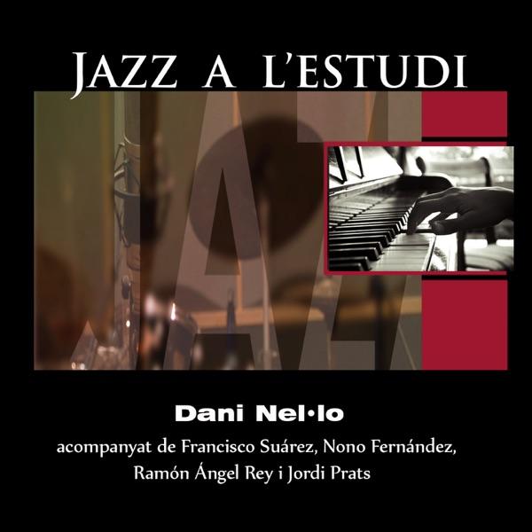 Dani Nel'lo - Jazz a L'Estudi: Dani Nel·lo (feat. Francisco Suárez, Nono Fernández, Ramón Ángel Rey & Jordi Prats)