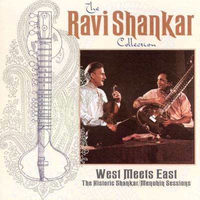 The Ravi Shankar Collection: West Meets East - The Historic Shankar & Menuhin Sessions - Ravi Shankar