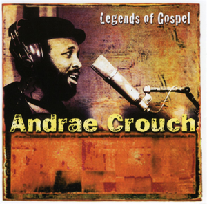 Andraé Crouch - Legends of Gospel: Andrae Crouch