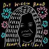 Dot Wiggin Band - If I Could Be Your Hero