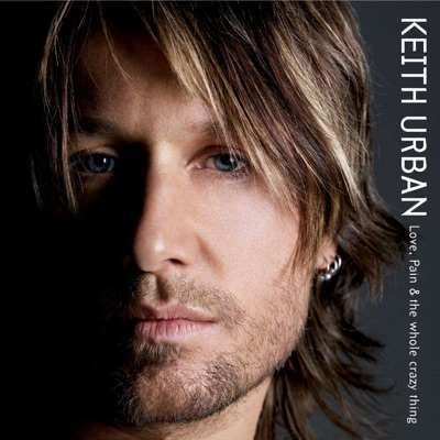 Love, Pain & the Whole Crazy Thing - Keith Urban