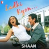 Ladki Kyon - Hit Songs By Shaan