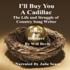 I'll Buy You a Cadillac: The Life and Struggle of Country Song Writer Danny Boy Brothers (Unabridged)