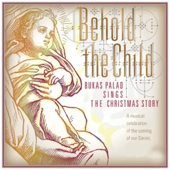 Behold the Child (Bukas Palad Sings the Christmas Story)
