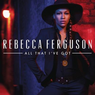 All That I've Got - Single - Rebecca Ferguson