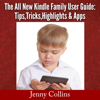 Jenny Collins - The All New Kindle Family User Guide: Tips, Tricks, Highlights & Apps (Unabridged)  artwork