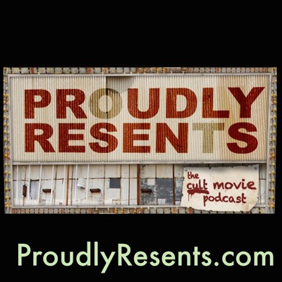 Proudly Resents: The cult movie podcast | Podbay