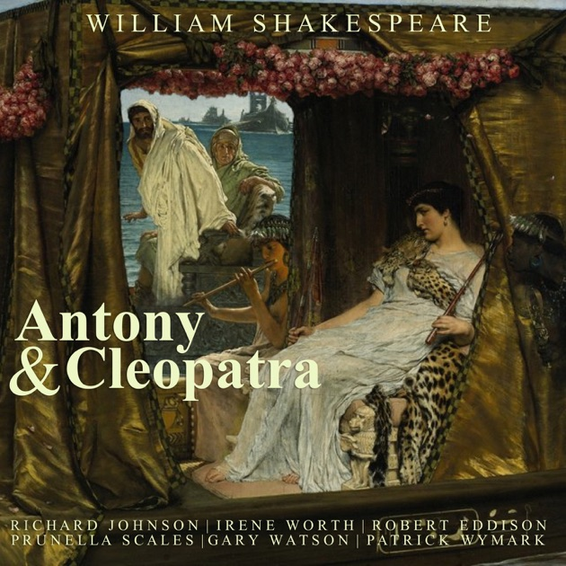 an analysis of cleopatras role in antony and cleopatra by william shakespeare Antony and cleopatra review – okonedo and fiennes are a magnificent match 4 out of 5 stars simon godwin directs a terrific and epic national theatre production, filled with passion and delusion.