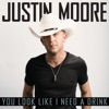 You Look Like I Need a Drink - Single, Justin Moore