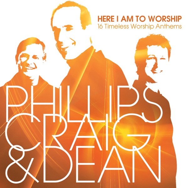 Phillips Craig & Dean - Here I Am To Worship