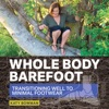 Whole Body Barefoot: Transitioning Well to Minimal Footwear (Unabridged) AudioBook Download