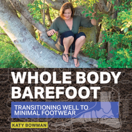 Whole Body Barefoot: Transitioning Well to Minimal Footwear (Unabridged) audiobook