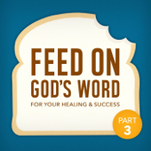 Feed On God's Word for Your Healing & Success, Pt. 3