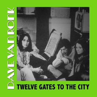 Twelve Gates to the City - Dave Van Ronk