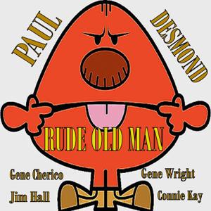 Paul Desmond - Rude Old Man