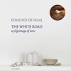Edmund de Waal - The White Road: A pilgrimage of sorts (Unabridged) artwork