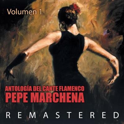 Antología del Cante Flamenco, Vol. 1 (Remastered) - Pepe Marchena