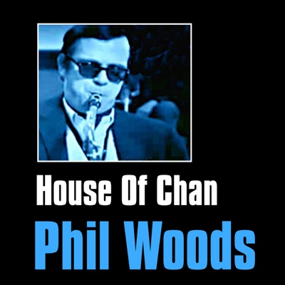 House of Chan - Phil Woods