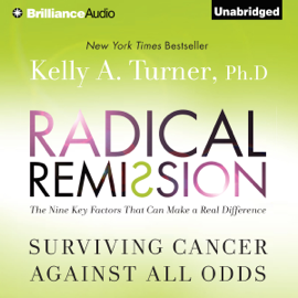 Radical Remission: Surviving Cancer Against All Odds (Unabridged) audiobook